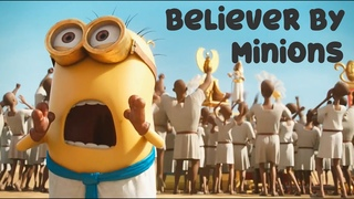 Believer by Minions !!!!! With Minions Best Scenes