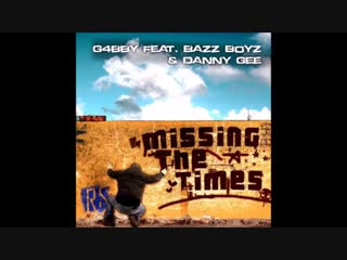 G4bby feat bazz boyz and danny gee - missing the times (ced tecknoboy remix)