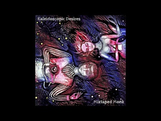 Mixtaped Monk - Kaleidoscopic Desires (Full Album 2021)