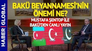 TBMM Başkanı Şentop Azerbaycan'da Haber Global'in Konuğu! Bakü Beyannamesi'nin Önemi Ne?