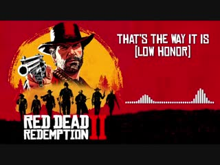 Red Dead Redemption 2 - That's The Way It Is (Low Honor)