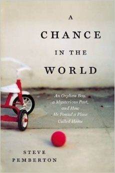 A Chance in the World - An Orphan Boy, a Mysterious Past, and How He Found a Place Called Home (by Steve Pemberton)