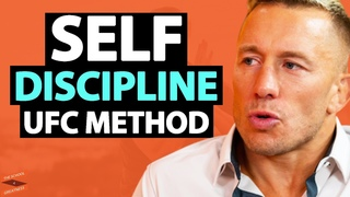 UFC Champion REVEALS How To ACHIEVE ANYTHING By Mastering Self-Discipline! | Georges St. Pierre