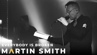 EVERYBODY IS BROKEN | LIVE IN LONDON — MARTIN SMITH
