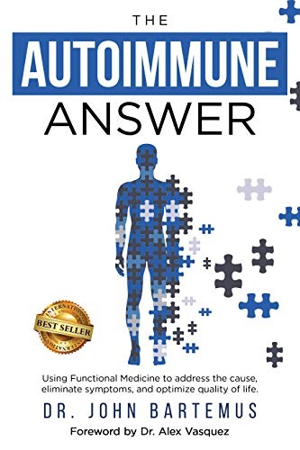 The Autoimmune Answer   Using Functional Medicine to address the cause, eliminate symptoms, and optimize quality of life
