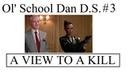 Ol' School Dan D S 3 A View To A Kill