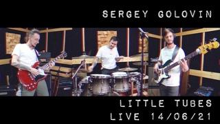 Sergey Golovin - Little Tubes LIVE (2021)