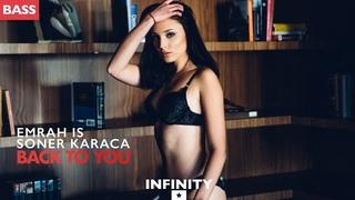 Emrah Is & Soner Karaca - Back To You (INFINITY BASS) #enjoybeauty