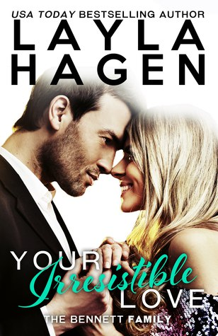 Your Irresistible Love (The Bennett Family #1) - Layla Hagen