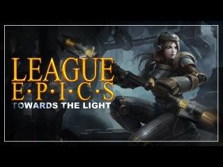 League Epics - Towards the Light