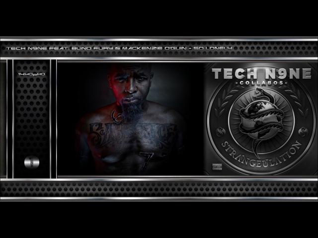 Tech N9ne - So Lonely (Feat. Blind Fury Mackenzie OGuin) [Original Track HQ-1440pᴴᴰ] Lyrics