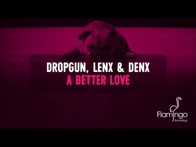 Dropgun, Lenx Denx - A Better Love [Flamingo Recordings]