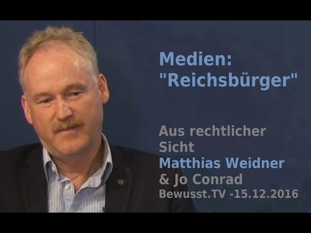 Medien:Reichsbürger- Rechtliche Sicht - Matthias Weidner Jo Conrad | Bewusst.TV - 15.12.2016