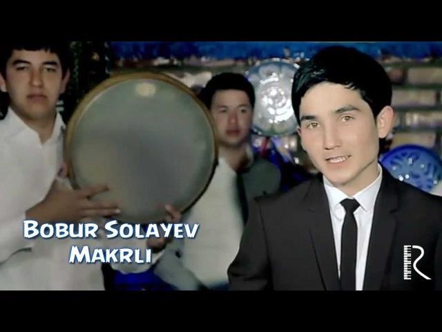 Bobur Solayev - Makrli   Бобур Солаев - Макрли