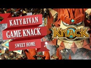 KNACK ПРОХОЖДЕНИЕ #1 PS4 (Katy&Ivan) | SWEET HOME