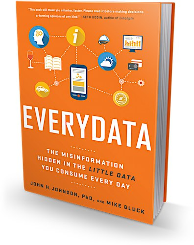 Everydata: The Misinformation Hidden in the Little Data You Consume Every Day - John H. Johnson, Mike Gluck