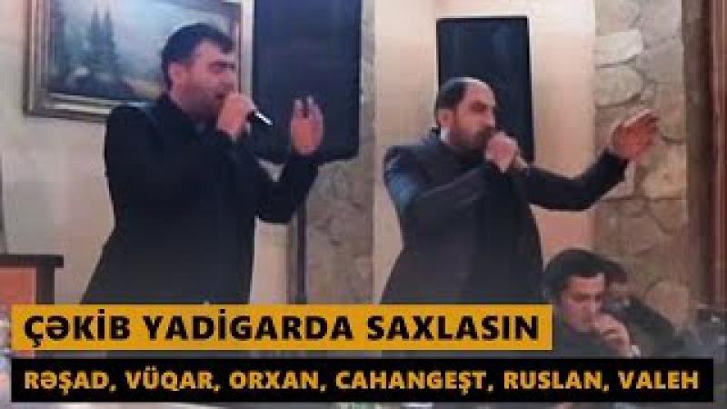 ÇƏKİB YADİGARDA SAXLASIN Resad Vuqar Orxan Ruslan Cahangest Valeh Meyxana 2016
