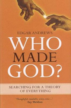 Who Made God  - Edgar Andrews