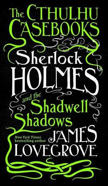 James Lovegrove - Sherlock Holmes and the Shadwell Shadows