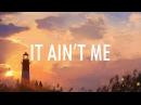 Kygo, Selena Gomez – It Ain't Me (Lyrics) 🎵