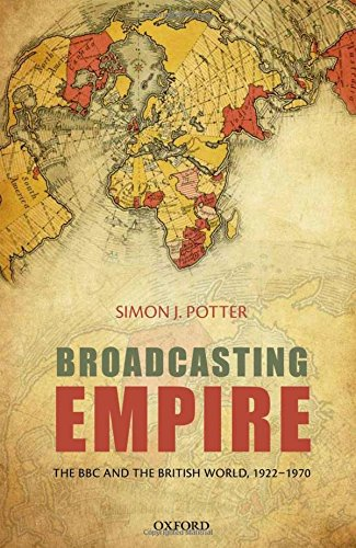 Simon J. Potter - Broadcasting Empire. The BBC and the British World, 1922-1970