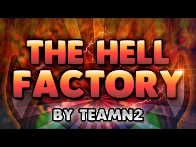 Geometry Dash THE HELL FACTORY EXTREME Demon by TeamN2 GuitarHeroStyles