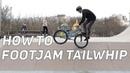 Step by Step 32: HOW TO FOOTJAM TAILWHIP MTB/BMX