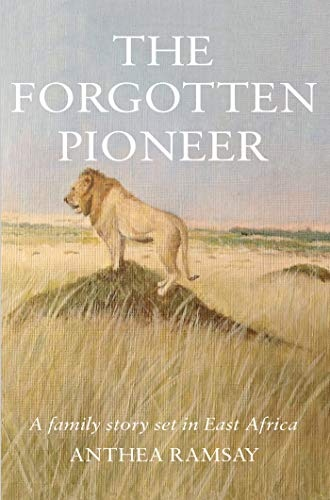 The Forgotten Pioneer A true family story set in East Africa