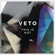 VETO - This Is Not