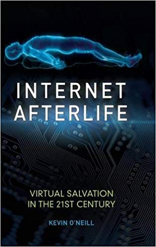Internet Afterlife  Virtual Salvation in the 21st Century by O'Neill Kevin;