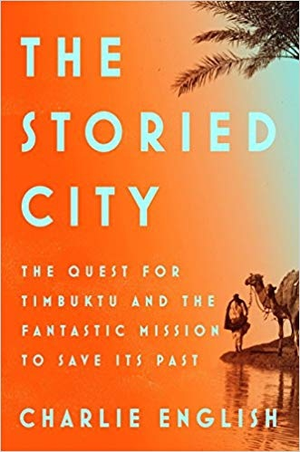The Storied City The Quest for Timbuktu and the Fantastic Mission to Save Its Past