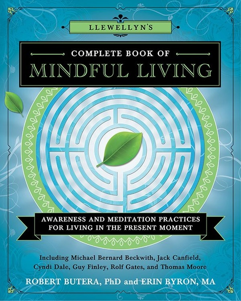 Llewellyns Complete Book of Mindful Living Awareness - Meditation Practices for Living in the Present Moment