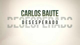Carlos Baute - Desesperado (Lyric Video)