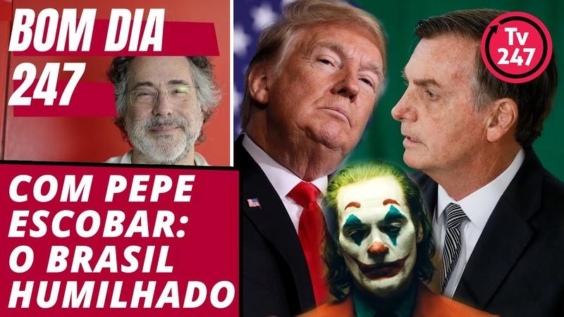 Bom dia 247, com Pepe Escobar (11.10.19): o Brasil humilhado