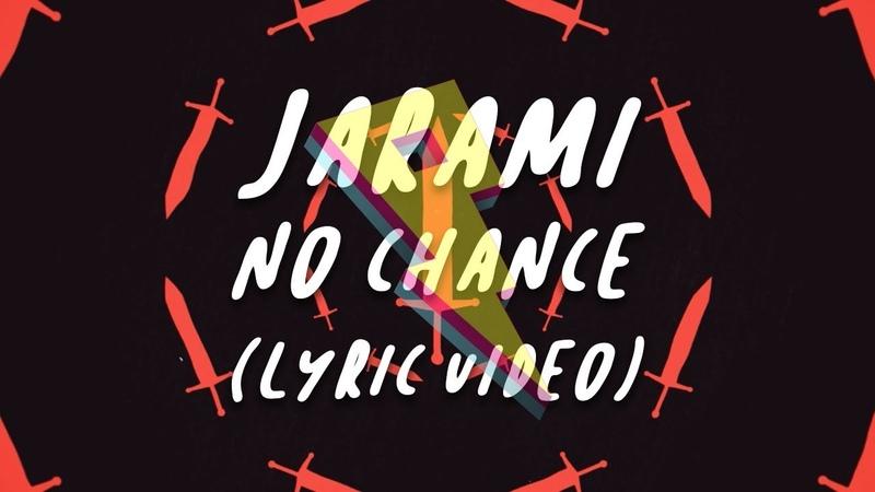 Jarami No Chance Lyric Video