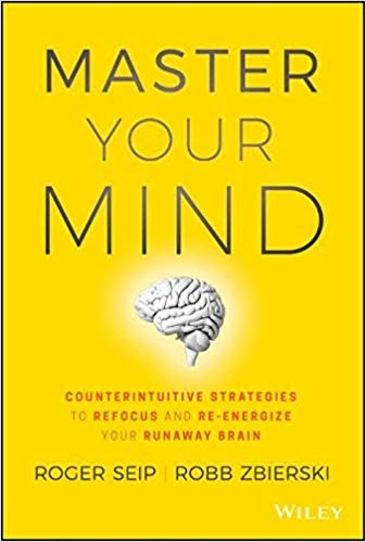 Master Your Mind Counterintuitive Strategies to Refocus and Re-Energize Your Runaway Brain