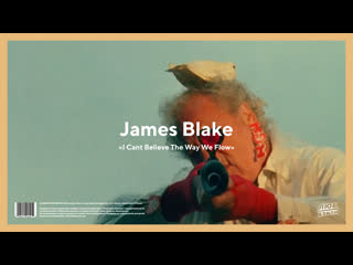 James Blake - I Cant Believe The Way We Flow