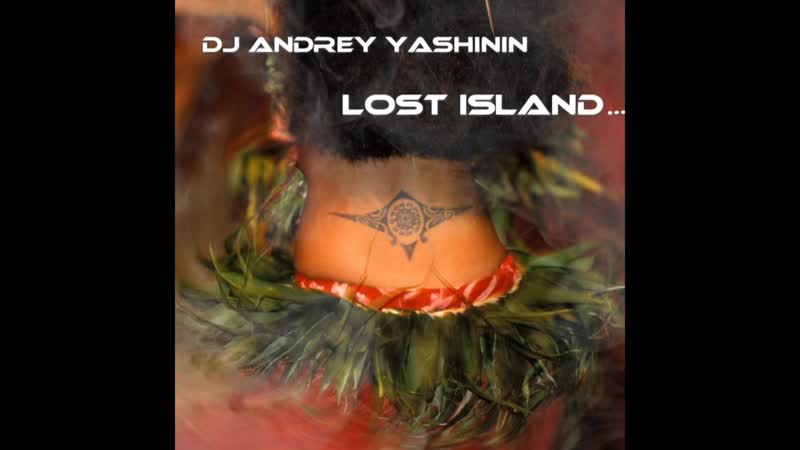 DJ Andrey Yashinin - Lost Island.. (live, Afro house)