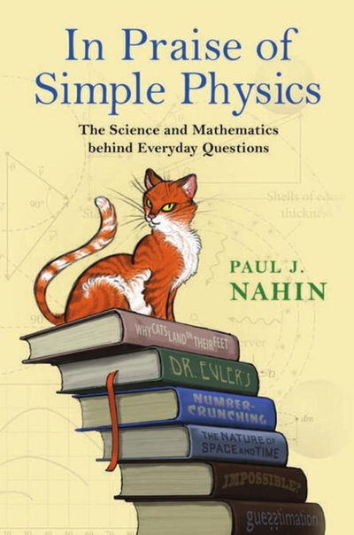 In Praise of Simple Physics The Science and Mathematics behind Everyday Questions by Paul J