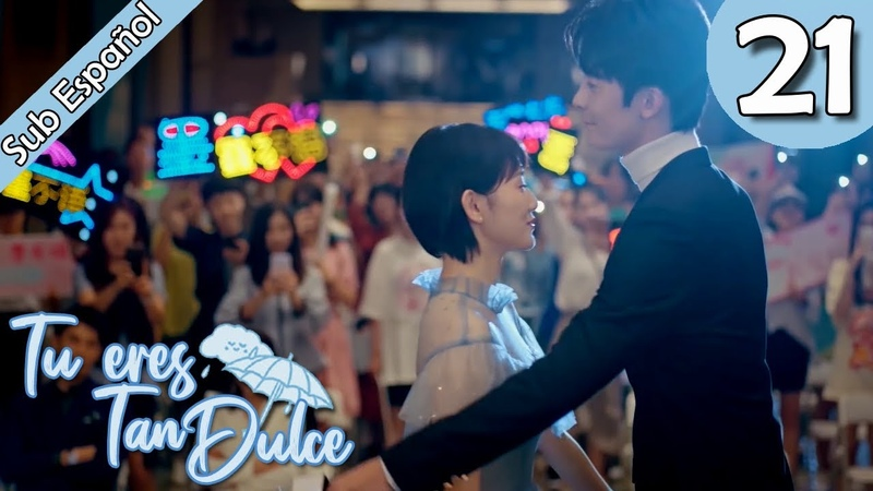 Sub Español Tu Eres Tan Dulce EP21 You Are So Sweet 你听起来很甜