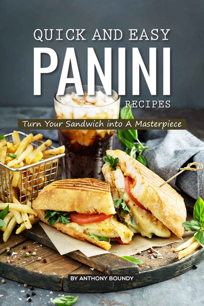 Quick and Easy Panini Recipes  - Anthony Boundy