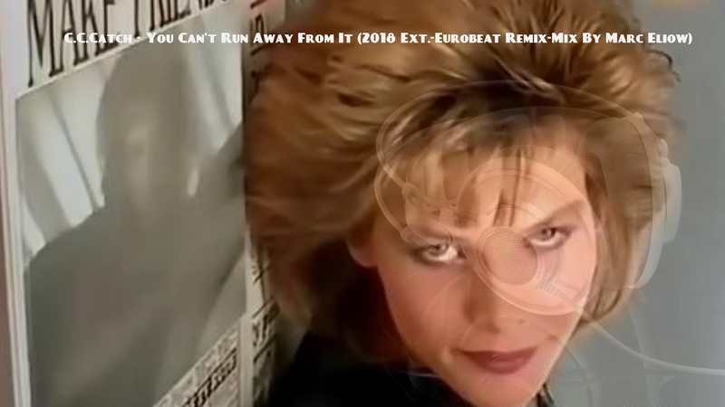 C.C.Catch - You Can't Run Away From It (2018 Ext.-Eurobeat Remix-Mix By Marc Eliow)