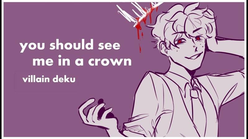 You should see me in a crown villain deku bnha animatic