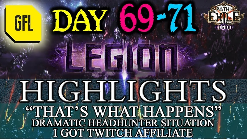 Path of Exile 3.7: LEGION DAY 69 - 71 Highlights DRAMATIC HEADHUNTER MOMENT, STREAMING.
