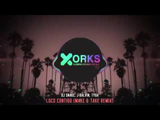 Dj snake, j balvin, tyga - loco contigo (make & take remix).mp4