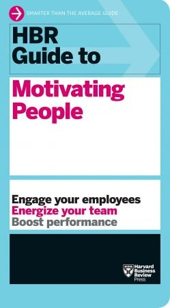 HBR Guide to Motivating People