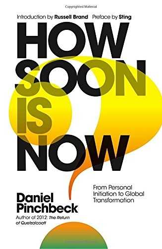 Daniel Pinchbeck, Sting, Russell Brand] How Soon