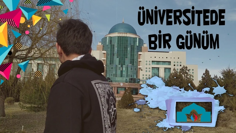 ÜNİVERSİTEDE BİR GÜNÜM Ahmet Yesevi Üniversitesi