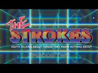 The Strokes - 5guys talking about things they know nothing about - Episode 2