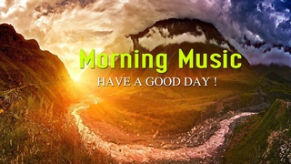 GOOD MORNING MUSIC - Positive Vibe Healing - Peaceful Piano Music & Guitar Music For Relaxation